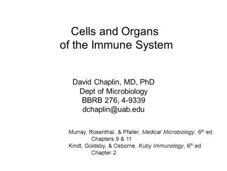 Cells and Organs of the Immune System David Chaplin, MD, PhD Dept of Microbiology BBRB 276, 4-9339 Murray, Rosenthal, & Pfaller, Medical.