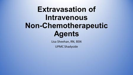 Extravasation of Intravenous Non-Chemotherapeutic Agents