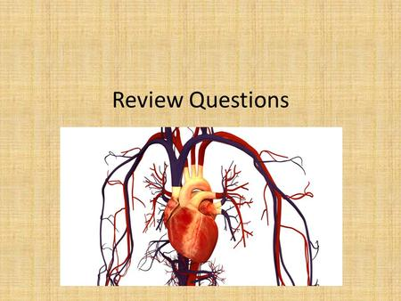 Review Questions. Question 1 Which of these are NOT a function of the cardiovascular system? Attacking diseases Carrying Oxygen to the body cells Controlling.