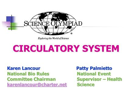 CIRCULATORY SYSTEM Karen Lancour Patty Palmietto National Bio Rules National Event Committee Chairman Supervisor – Health