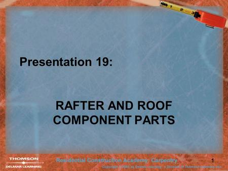 1 Presentation 19: RAFTER AND ROOF COMPONENT PARTS.