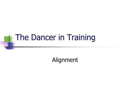 The Dancer in Training Alignment. Homework Research Joseph Pilates. Who he was and what did he create? What is the purpose of pilates? Why is it important.