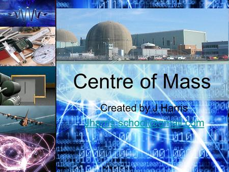 Centre of Mass Created by J Harris