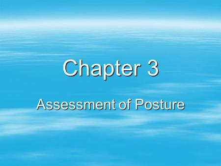Chapter 3 Assessment of Posture.