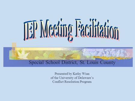 Special School District, St. Louis County Presented by Kathy Wian of the University of Delaware's Conflict Resolution Program.
