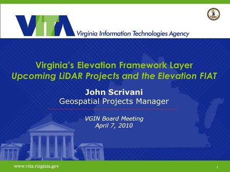 1 Virginia Geographic Information Network www.vita.virginia.gov Virginia's Elevation Framework Layer Upcoming LiDAR Projects and the Elevation FIAT John.