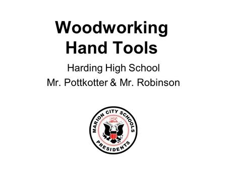 Woodworking Hand Tools Harding High School Mr. Pottkotter & Mr. Robinson.