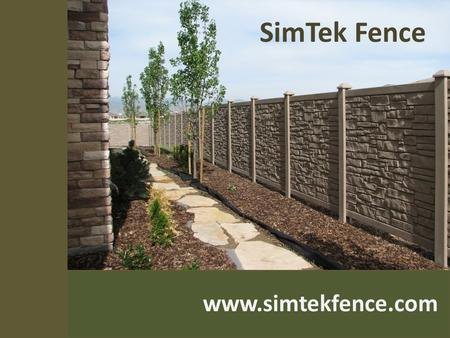 Www.simtekfence.com SimTek Fence. About Us Founded in 2007, SimTek Fence has reinvented fence manufacturing with its patented design of rotationally-molded.