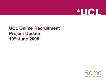 UCL Online Recruitment Project Update 19 th June 2008.