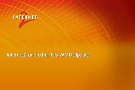 "Internet2 and other US WMD Update. Topics Update on non-merger, Newnet (and the control plane), InCommon and other feds ""Product"" update – Shib, Grouper,"