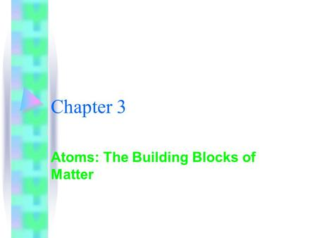Chapter 3 Atoms: The Building Blocks of Matter. I. The Atom *Matter: anything that has mass and volume *Indirect Evidence: evidence you get without actually.