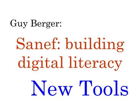 (or maybe 7) Guy Berger: New Tools Sanef: building digital literacy.