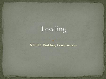 S.H.H.S Building Construction. Levelling is the process by which differences in height between two or more points can be determined. Leveling is a branch.