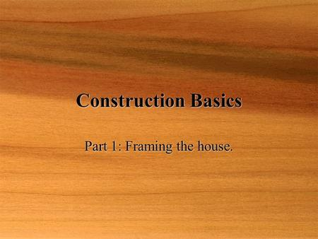 Construction Basics Part 1: Framing the house..