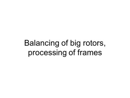 "Balancing of big rotors, processing of frames. Balancing of shaft vertical rotors – hydro (""lens"" or lentils design) horizontal rotors – AC generators,"