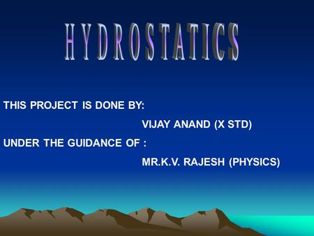 THIS PROJECT IS DONE BY: VIJAY ANAND (X STD) UNDER THE GUIDANCE OF : MR.K.V. RAJESH (PHYSICS)