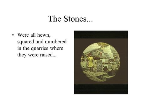 The Stones... Were all hewn, squared and numbered in the quarries where they were raised...