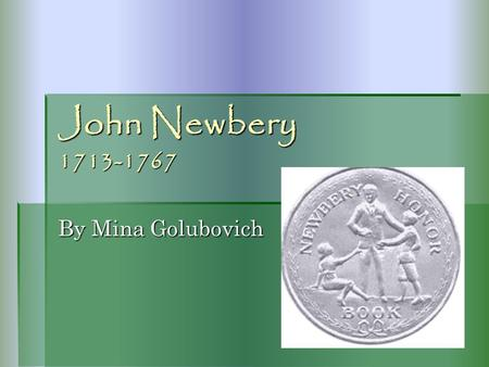 John Newbery 1713-1767 By Mina Golubovich. Time Period  during the Enlightenment: fresh attitudes of human aspirations and human capabilities =attitudes.