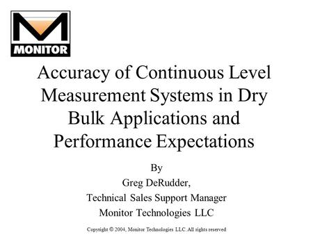 Accuracy of Continuous Level Measurement Systems in Dry Bulk Applications and Performance Expectations By Greg DeRudder, Technical Sales Support Manager.