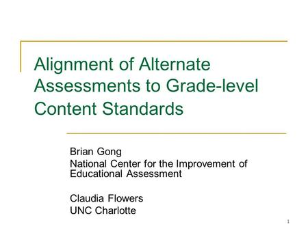 1 Alignment of Alternate Assessments to Grade-level Content Standards Brian Gong National Center for the Improvement of Educational Assessment Claudia.