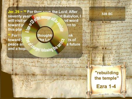rebuilding the temple Ezra 1-4 Jer. 29 ~ 10 For thus says the Lord: After seventy years are completed at Babylon, I will visit you and perform My good.