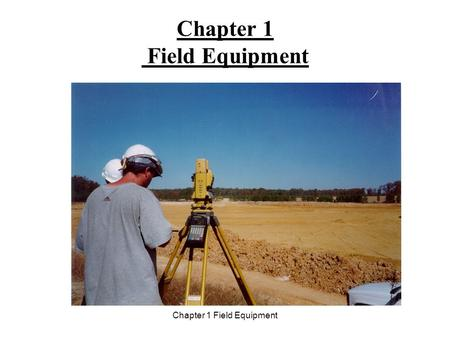 Chapter 1 Field Equipment. Basic Surveying Equipment Plumb Bob FIELD EQUIPMENT.