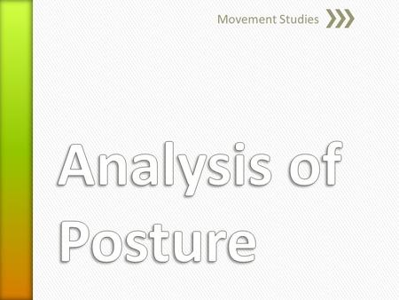 Movement Studies. » Define what is understood by the term posture » Discuss the factors that may influence posture » Begin to analyse standing, sitting.