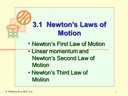 1© Manhattan Press (H.K.) Ltd. Newton's First Law of Motion Linear momentum and Newton's Second Law of Motion Linear momentum and Newton's Second Law.