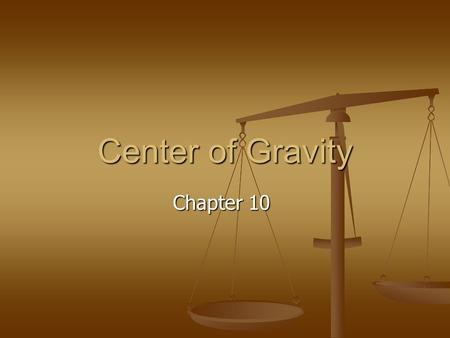 Center of Gravity Chapter 10.