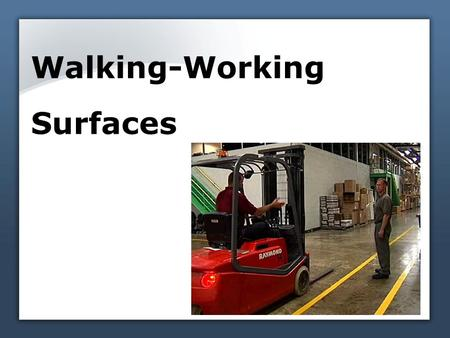 Walking-Working Surfaces. Housekeeping is more than being tidy All areas are clean, orderly, and sanitary Floors are clean and dry Areas free of protruding.