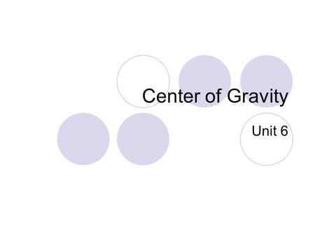 Center of Gravity Unit 6. Center of gravity- the point on an object located at the object's average position of weight Symmetrical object (baseball)-