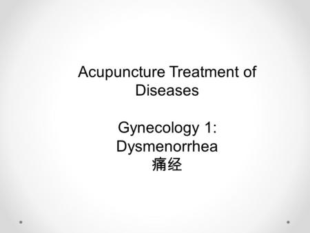 Acupuncture Treatment of Diseases Gynecology 1: Dysmenorrhea 痛经.