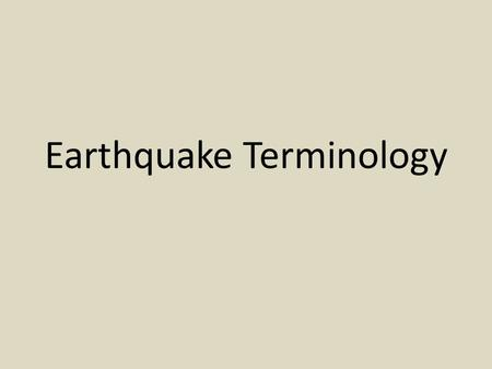 Earthquake Terminology. Earthquake Ground shaking resulting from a release of energy when sections of the earth's crust move in relation to one another.