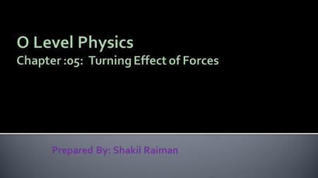 Prepared By: Shakil Raiman.  The turning effect of a force about a certain point is called moment (or torque)  The moment can be calculate using the.