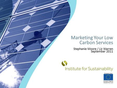 Marketing Your Low Carbon Services Stephanie Moore / Liz Warren September 2011.