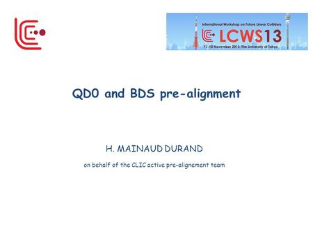 H. MAINAUD DURAND on behalf of the CLIC active pre-alignement team QD0 and BDS pre-alignment.