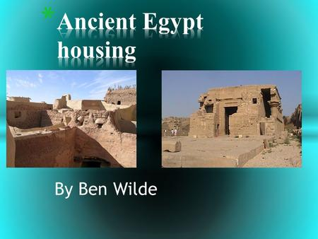 By Ben Wilde. * The ancient Egyptians lived in houses made of bricks. The bricks were made up of tiny pieces of chopped up straw and mud. The Egyptians.