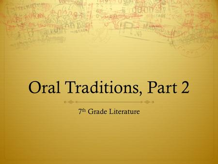 Oral Traditions, Part 2 7 th Grade Literature. Background  Folk tales were told primarily for entertainment.  They feature humans or humanlike animals.