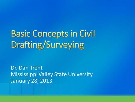 Dr. Dan Trent Mississippi Valley State University January 28, 2013.