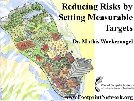 Reducing Risks by Setting Measurable Targets Dr. Mathis Wackernagel