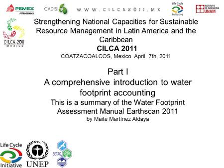 Part I A comprehensive introduction to water footprint accounting This is a summary of the Water Footprint Assessment Manual Earthscan 2011 by Maite Martínez.