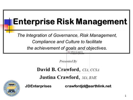 1 The Integration of Governance, Risk Management, Compliance and Culture to facilitate the achievement of goals and objectives. Enterprise Risk Management.