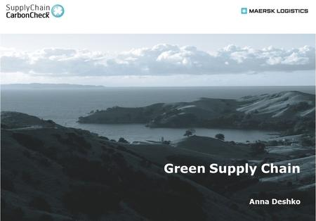 "1 Green Supply Chain Anna Deshko. 2 We can help our customers in becoming ""greener"" to satisfy stakeholders' requirements and reveal potential for increasing."