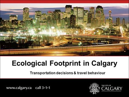 Ecological Footprint in Calgary Transportation decisions & travel behaviour.