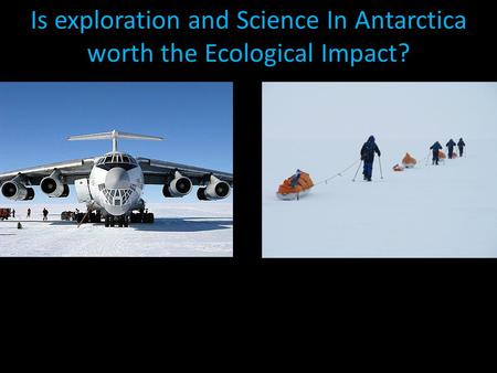 Is exploration and Science In Antarctica worth the Ecological Impact?