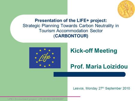 LIFE+ Environment project: LIFE 09 ENV/GR/000297 Presentation of the LIFE+ project: Strategic Planning Towards Carbon Neutrality in Tourism Accommodation.