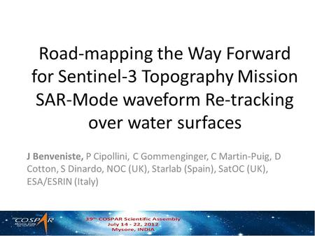 Road-mapping the Way Forward for Sentinel-3 Topography Mission SAR-Mode waveform Re-tracking over water surfaces J Benveniste, P Cipollini, C Gommenginger,