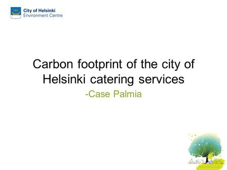 Carbon footprint of the city of Helsinki catering services -Case Palmia.