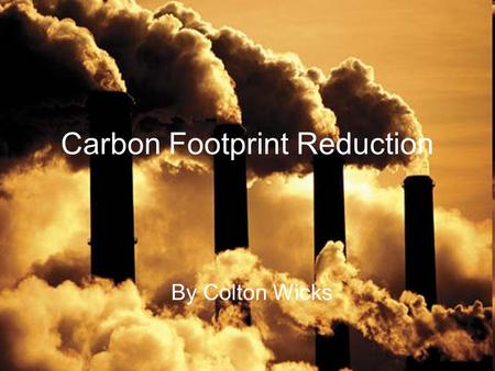 Carbon Footprint Reduction By Colton Wicks. Energy Proof Your Home Use alternative sources of energy such as solar power Replace old windows with new,