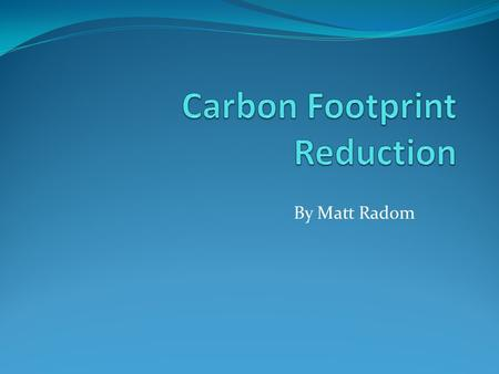 "By Matt Radom. Carbon Footprint Defined as ""The total amount of greenhouse gases produced to directly and indirectly support human activities."" The main."